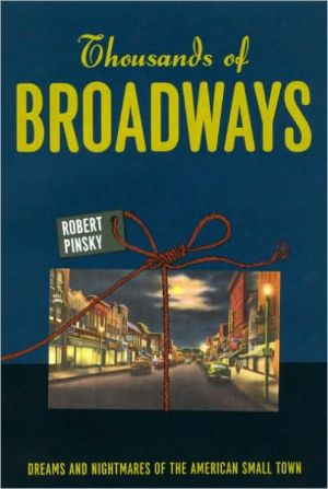 Thousands of Broadways: Dreams and Nightmares of the American Small Town book written by Robert Pinsky