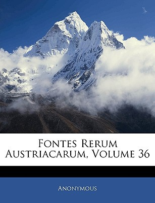 Fontes Rerum Austriacarum, Volume 36 book written by Anonymous
