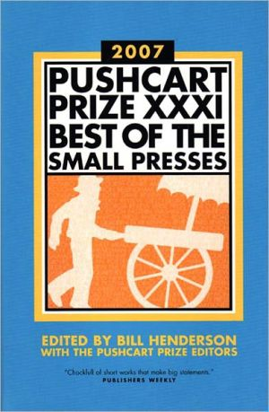 Pushcart Prize XXXI: Best of the Small Presses book written by Bill Henderson
