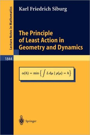 The Principle of Least Action in Geometry and Dynamics book written by Karl F. Siburg
