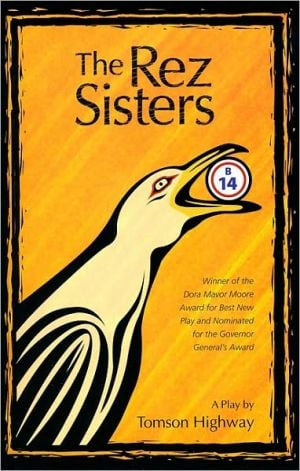 The Rez Sisters book written by Tomson Highway