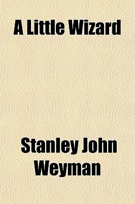 A Little Wizard book written by Weyman, Stanley John