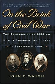 On the Brink of Civil War (The American Crisis Series, No. 13): The Compromise of 1850 and How It Changed the Course of American History book written by John C. Waugh