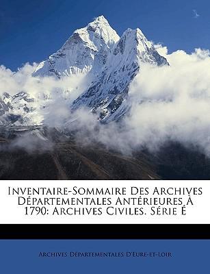Inventaire-Sommaire Des Archives Dpartementales Antrieures 1790: Archives Civiles. Srie book written by D'Eure-Et-Loir, Archives Dpartementale