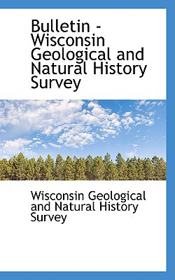 Bulletin - Wisconsin Geological and Natural History Survey written by Geological and Natural History S...