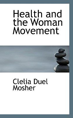 Health and the Woman Movement book written by Mosher, Clelia Duel