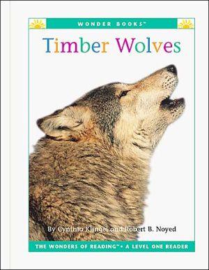 Timber Wolves book written by Cynthia Fitterer Klingel, Robert B. Noyed