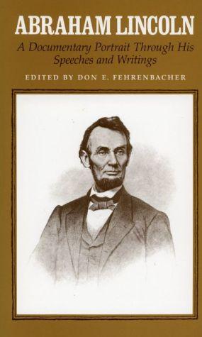 Abraham Lincoln: A Documentary Portrait Through His Speeches and Writings book written by Don E. Fehrenbacher