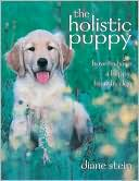 Holistic Puppy: How to Have a Happy, Healthy Dog written by Diane Stein