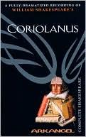 Coriolanus (Arkangel Complete Shakespeare Series) book written by William Shakespeare