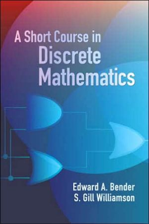 A Short Course in Discrete Mathematics book written by Edward A. Bender