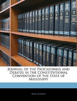 Journal of the Proceedings and Debates in the Constitutional Convention of the State of Mississippi book written by Jackson, Ellen