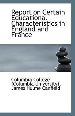 Report on Certain Educational Characteristics in England and France book written by College (Columbia University), James Hul