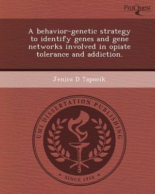 A Behavior-Genetic Strategy to Identify Genes and Gene Networks Involved in Opiate Tolerance and Addiction. written by Jenica D. Tapocik