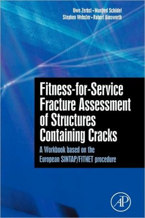 Fitness-for-Service Fracture Assessment of Structures Containing Cracks: A Workbook based on the European SINTAP/FITNET procedure book written by Uwe Zerbst