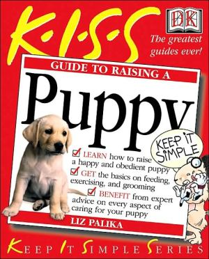 Kiss Guide to Raising a Puppy book written by Liz Palika