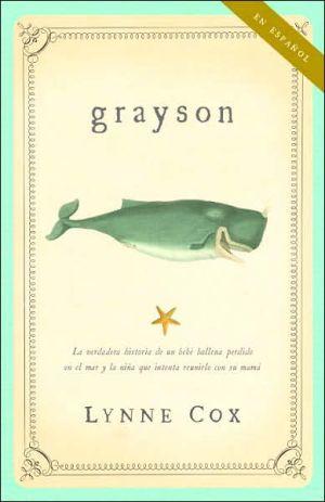 Grayson: La verdadera historia de un bebe ballena perdido en el mar y la nina que intenta reunirlo con su mama book written by Lynne Cox
