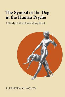 Symbol of the Dog in the Human Psyche book written by Eleanora M. Woloy