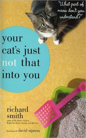 "Your Cat's Just Not That Into You: ""What part of Meow don't you understand?"" book written by Richard Smith"
