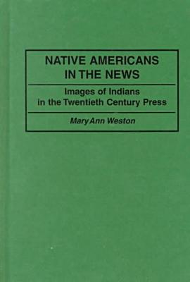 Native Americans in the news written by Mary Ann Weston