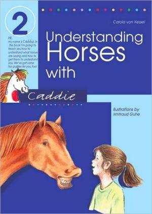 Understanding Horses with Caddie book written by Carola von Kessel