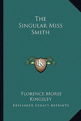 The Singular Miss Smith book written by Kingsley, Florence Morse