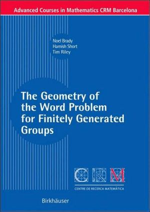 The Geometry of the Word Problem for Finitely Generated Groups book written by Noel Brady