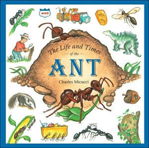 Life and Times of the Ant book written by Charles Micucci