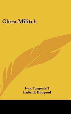 Clara Militch written by Turgenev, Ivan Sergeevich , Hapgood, Isabel F.