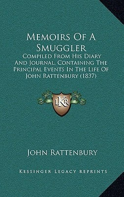 Memoirs of a Smuggler: Compiled from His Diary and Journal, Containing the Principal Events in the Life of John Rattenbury (1837) written by Rattenbury, John