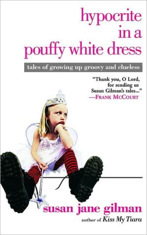Hypocrite in a Pouffy White Dress: Tales of Growing Up Groovy and Clueless book written by Susan Jane Gilman
