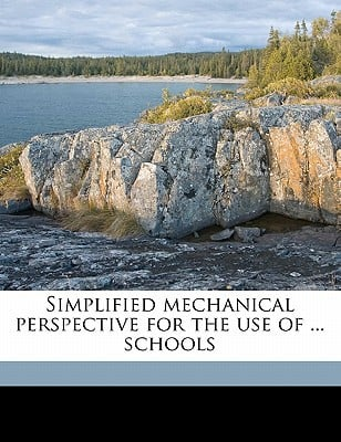 Simplified Mechanical Perspective for the Use of ... Schools written by Frederick, Frank Forrest