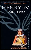 Henry IV, Part Two (Arkangel Complete Shakespeare Series) book written by William Shakespeare