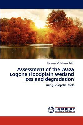 Assessment of the Waza Logone Floodplain Wetland Loss and Degradation written by