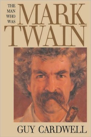 The Man Who Was Mark Twain: Images and Ideologies book written by Guy Cardwell