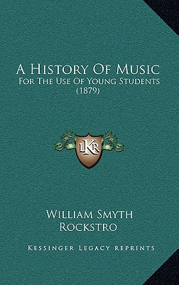 A History Of Music: For The Use Of Young Students (1879) written by William Smyth Rockstro