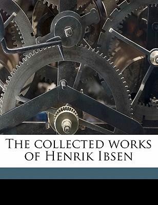 The Collected Works of Henrik Ibsen book written by Ibsen, Henrik , Archer, William , Gosse, Edmund