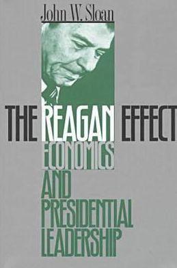 The Reagan Effect: Economics and Presidential Leadership book written by John W. Sloan