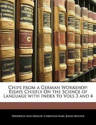 Chips from a German Workshop: Essays Chiefly On the Science of Language with Index to Vols 3... written by Friedrich Max M�ller, Christian ...