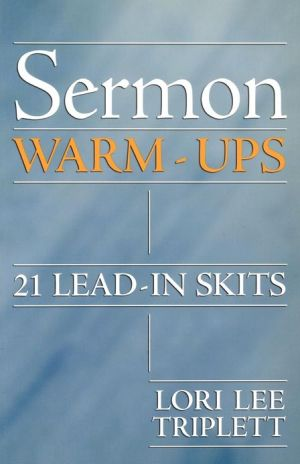 Sermon Warm-ups: 21 Lead-in Skits written by Lori Lee Triplett