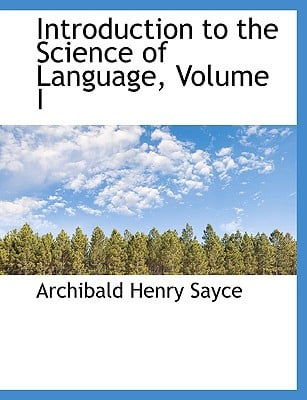 Introduction to the Science of Language, Volume I book written by Archibald Henry Sayce