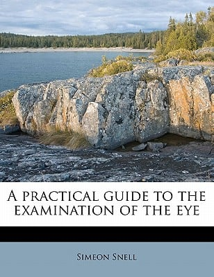 A Practical Guide to the Examination of the Eye book written by Snell, Simeon