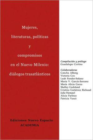 Mujeres, literaturas, pol?ticas y compromisos en el Nuevo Milenio: dißlogos trasatlßnticos written by Guadalupe Cortina
