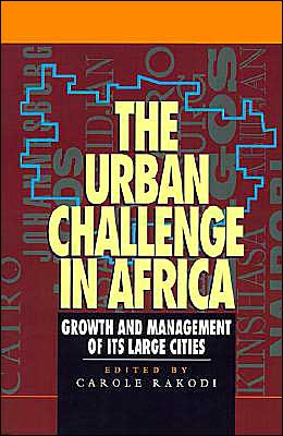 The Urban Challenge in Africa: Growth and Management of Its Large Cities book written by Carole Rakodi