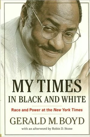 My Times in Black and White: Race and Power at The New York Times book written by Gerald M. Boyd