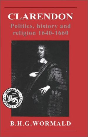 Clarendon: Politics, History and Religion 1640-1660 book written by B. H. G. Wormald
