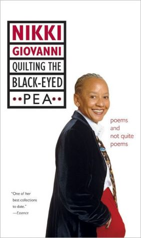 Quilting the Black-Eyed Pea: Poems and Not Quite Poems book written by Nikki Giovanni