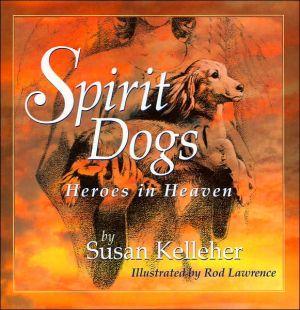 Spirit Dogs: Heroes in Heaven book written by Susan Kelleher