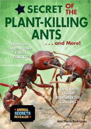 Secret of the Plant-Killing Ants ... and More! book written by Ana Maria Rodriguez