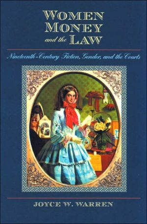 Women, Money and the Law: Nineteenth-Century Fiction, Gender, and the Courts book written by Joyce W. Warren
